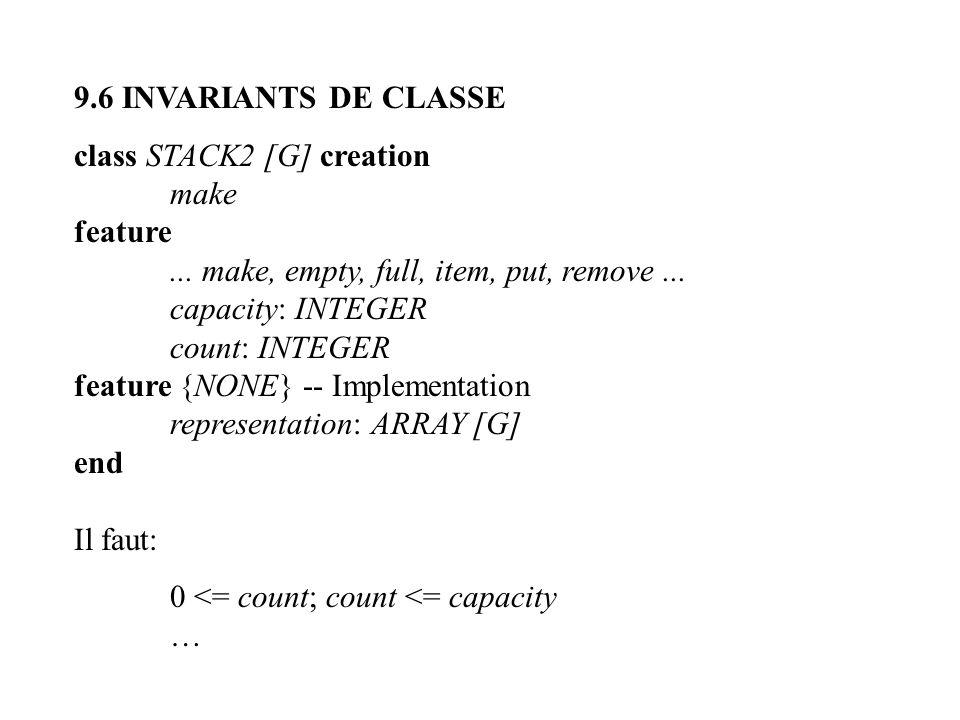 9.6 INVARIANTS DE CLASSE class STACK2 [G] creation. make. feature. ... make, empty, full, item, put, remove ...